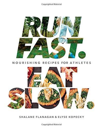 Run Fast. Eat Slow.: Nourishing Recipes for Athletes by Shalane Flanagan, Elyse Kopecky