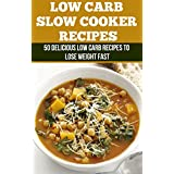 Low Carb Slow Cooker Recipes: 50 Delicious Low Carb Recipes to Lose Weight Fast ~ Matthew Jones