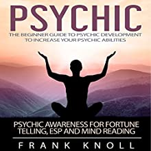 Psychic: The Beginner Guide to Psychic Development to Increase Your Psychic Abilities Audiobook by Frank Knoll Narrated by Sangita Chauhan