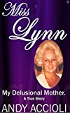 Miss Lynn, My Delusional Mother: A memoir of a woman who was controlling, manipulative and deceptive in our family business and personal lives.