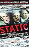 Static: Government Liars, Media Cheerleaders, and the People Who Fight Back (1401309143) by Goodman, Amy