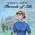 Threads of Silk Audiobook by Roberta Grieve Narrated by Penelope Freeman