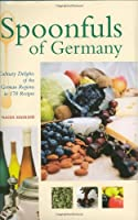 Spoonfuls of Germany: Culinary Delights of the German Regions in 170 Recipes (Hippocrene Cookbook Library) by Hippocrene Books