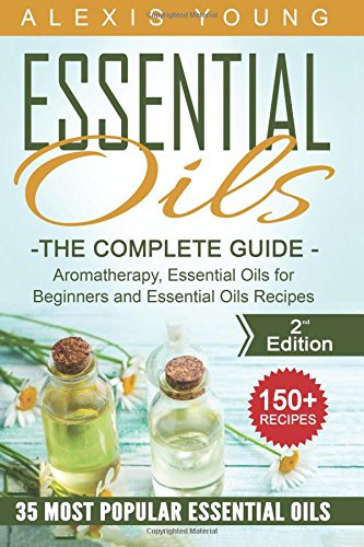 Essential Oils for Beginners: The Complete Guide: Aromatherapy, Essential Oils, and Essential Oils Recipes