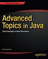 Advanced Topics in Java: Core Concepts in Data Structures Front Cover