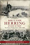 Christopher Unsworth The British Herring Industry: The Steam Drifter Years 1900-1960