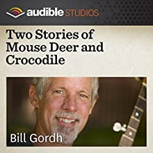 Two Stories of Mouse Deer and Crocodile: An Indonesian Folktale  by Bill Gordh Narrated by Bill Gordh