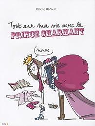Tout sur ma vie avec le prince charmant - Hélène Badault