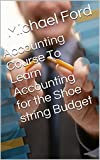 Accounting Course  To Learn Accounting for the Shoe string Budget