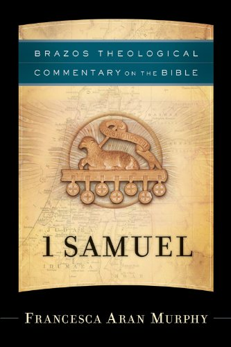 1 Samuel (Brazos Theological Commentary on the Bible), Francesca Aran Murphy