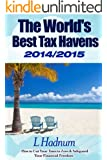 The World's Best Tax Havens 2014/2015: How to Cut Your Taxes to Zero & Safeguard Your Financial Freedom (English Edition)