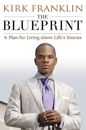 The Blueprint: A Plan for Living Above Life's Storms, Kirk Franklin