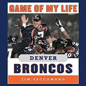 Game of My Life - Denver Broncos: Memorable Stories of Broncos Football | [Jim Saccomano]