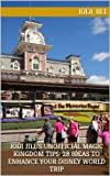 Jodi Jill's Unofficial Magic Kingdom Tips: 28 Ideas to Enhance Your Disney World Trip