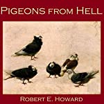 Pigeons from Hell | Robert E. Howard