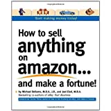 How to Sell Anything on Amazon...and Make a Fortune!: Expert Advice on How to Expand Your Business Online and Generate Additional Revenueby Michael Bellomo