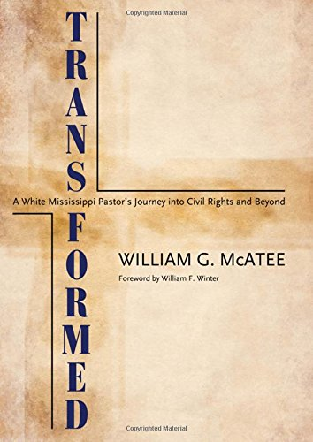 Transformed: A White Mississippi Pastor's Journey into Civil Rights and Beyond (Willie Morris Books in Memoir and Biogra