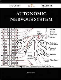 Autonomic Nervous System 248 Success Secrets: 248 Most Asked Questions On Autonomic Nervous System - What You Need To Know