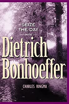 Seize the Day -- with Dietrich Bonhoeffer, A 365 Day Devotional