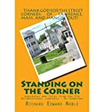 [ STANDING ON THE CORNER: ANECDOTES AND TALES FROM THE OLD NEIGHBORHOOD, LAWRENCE - MY HOMETOWN ] BY Noble, Richard Edward ( Author ) Aug - 2013 [ Paperback ]
