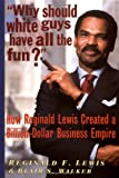 Why Should White Guys Have All the Fun? How Reginald Lewis Created a Billion-Dollar Business Empire