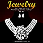 Jewelry: 1-2-3 Easy Steps to Mastering Jewelry Making! Hörbuch von Stephanie Simpson Gesprochen von: Millian Quinteros