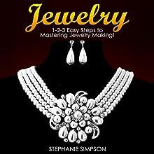Jewelry: 1-2-3 Easy Steps to Mastering Jewelry Making! | Livre audio Auteur(s) : Stephanie Simpson Narrateur(s) : Millian Quinteros