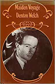 maiden voyage by denton welch essay The given passage taken from denton welch's maiden voyage starts with a clear and concise statement that brings focus on mainly three details, the first being that.