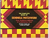 img - for The Complete Book of Seminole Patchwork: From Traditional Methods to Contemporary Uses by Rush, Beverly, Wittman, Lassie (1982) Hardcover book / textbook / text book