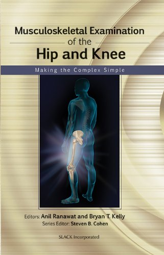 Musculoskeletal Examination of the Hip and Knee: Making the Complex Simple (Musculoskeletal Examination Making the Complex Simple), by Ani