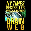 BrainWeb (       UNABRIDGED) by Douglas E. Richards Narrated by Adam Verner