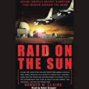 Raid on the Sun: Inside Israel's Secret Campaign that Denied Saddam the Bomb | [Rodger W. Claire]