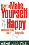 How to Make Yourself Happy and Remarkably Less Disturbable (1886230188) by Albert Ellis