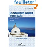 Catholiques d'Algérie et leur eglise histoire et tragedie 1830 1954