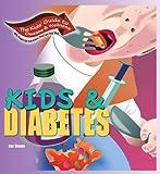 Kids & Diabetes (Kids' Guide to Disease & Wellness)