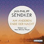 Am anderen Ende der Nacht | Jan-Philipp Sendker