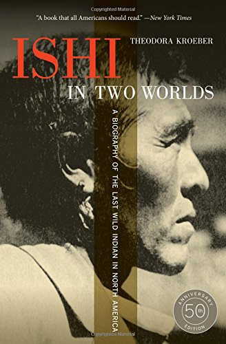 ishi-in-two-worlds-a-biography-of-the-last-wild-indian-in-north-america