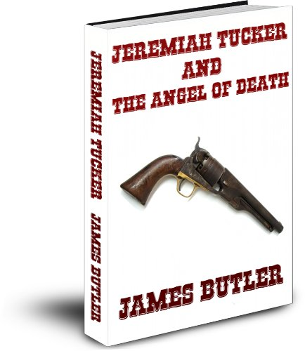 Free Kindle Book : Jeremiah Tucker and The Angel of Death (Jeremiah Tucker Gunfighter Series Book 3)