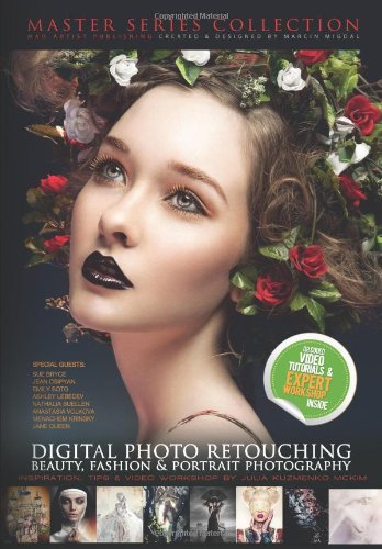 DIGITAL PHOTO RETOUCHING: Beauty, fashion & portrait photography: Inspiration, Tips & Video Workshop by Julia Ku
