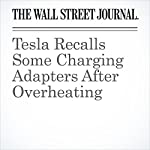 Tesla Recalls Some Charging Adapters After Overheating | Tim Higgins