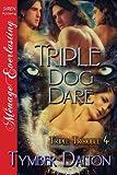 Triple Dog Dare [Triple Trouble 4] (Siren Publishing Menage Everlasting) (Triple Trouble Series)