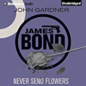 Never Send Flowers: James Bond Series 13 | John Gardner