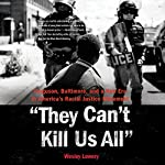 They Can't Kill Us All: Ferguson, Baltimore, and a New Era in America's Racial Justice Movement | Wesley Lowery