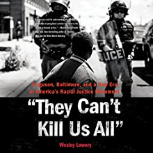They Can't Kill Us All: Ferguson, Baltimore, and a New Era in America's Racial Justice Movement | Livre audio Auteur(s) : Wesley Lowery Narrateur(s) : Ron Butler