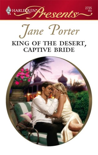 King Of The Desert, Captive Bride (Harlequin Presents), JANE PORTER
