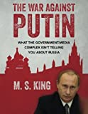 The War Against Putin: What the Government-Media Complex Isnt Telling You About Russia