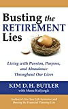 Busting the Retirement Lies: Living with Passion, Purpose, and Abundance Throughout Our Lives (Busting the Money Myths series Book 2)