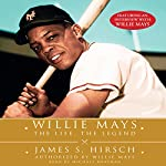 Willie Mays: The Life, The Legend | James S Hirsch