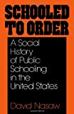 Schooled to Order: A Social History of Public Schooling in the United States (0195028929) by David Nasaw