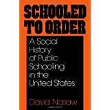 Schooled to Order: A Social History of Public Schooling in the United States ~ David Nasaw